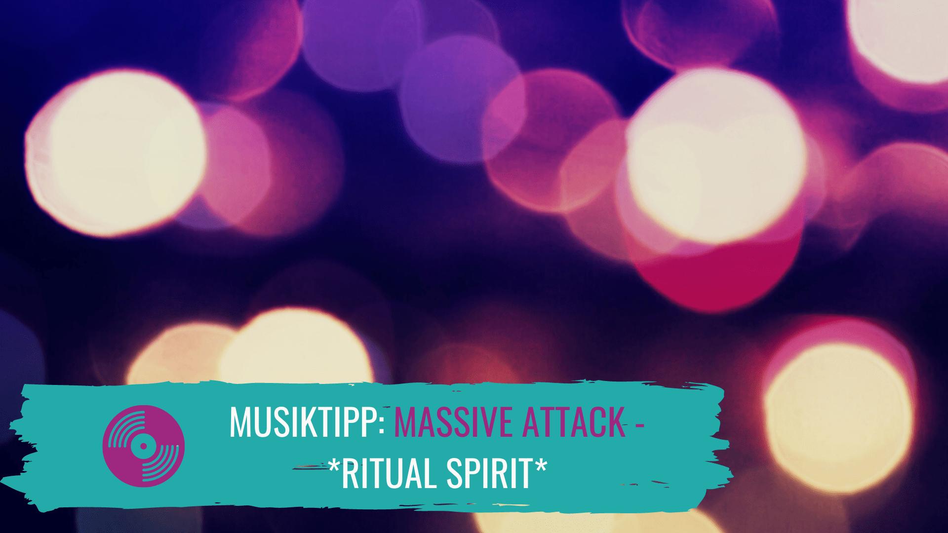 Massive Attack – fesselnde Melodien & treibende Beats