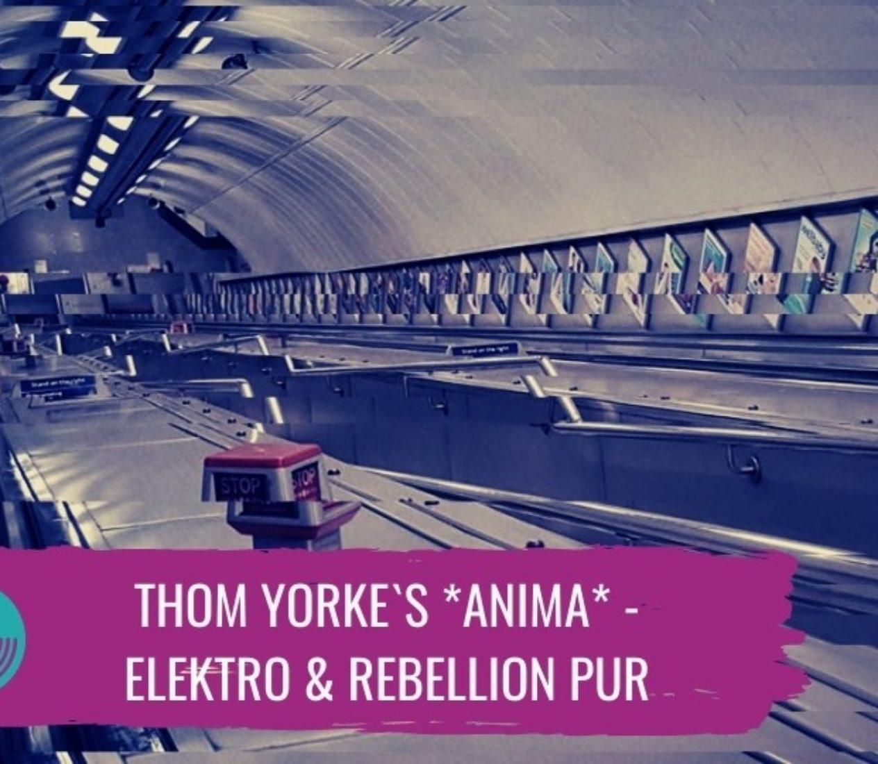 Thom  Yorke`s *Anima*: Elektro & Rebellion pur