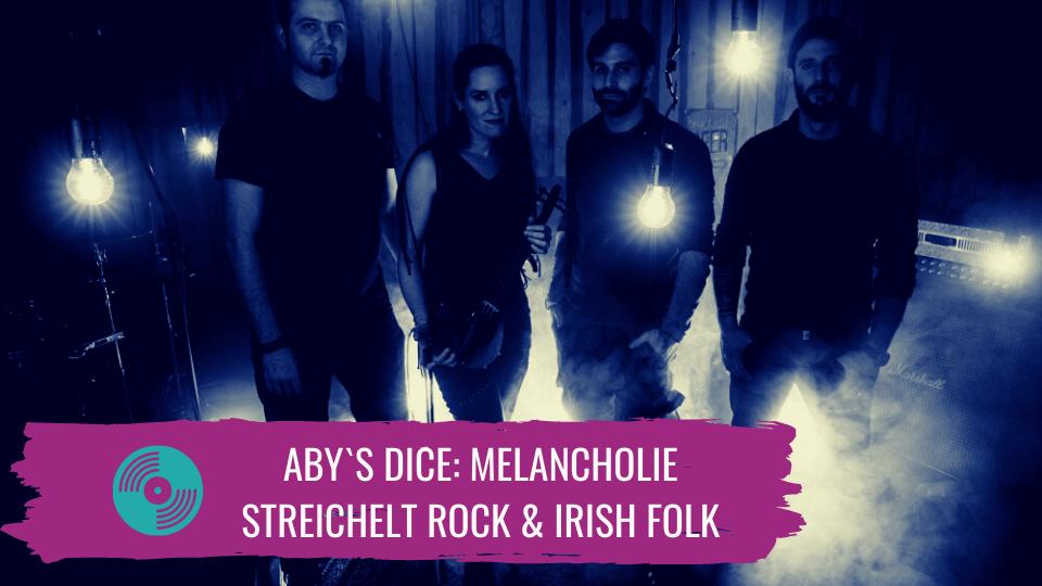 Aby`s Dice – Melancholie streichelt Rock & Irish Folk