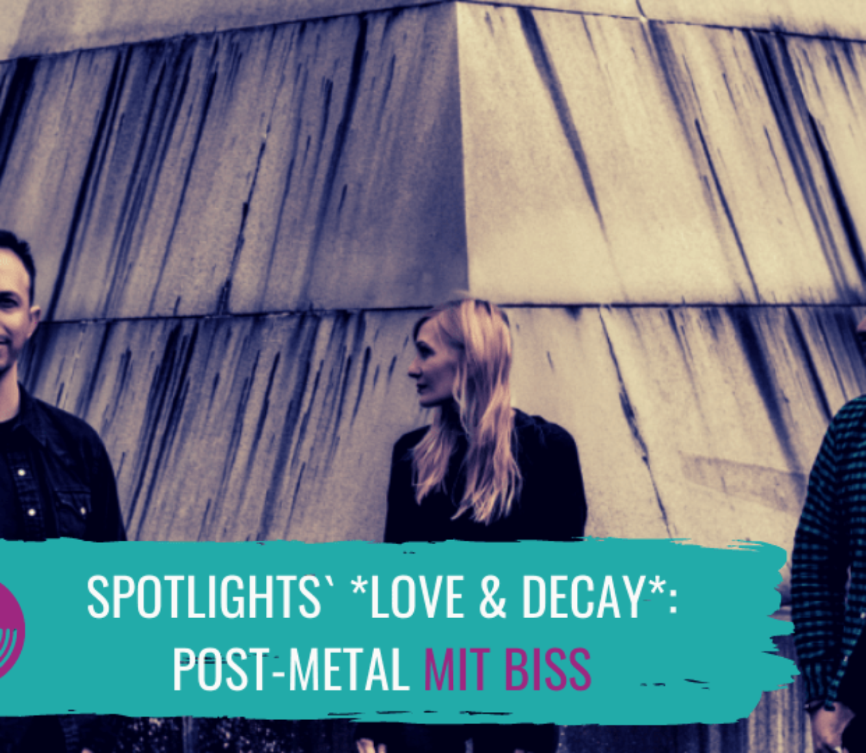 Spotlights *Love & Decay*: Post Metal mit Biss