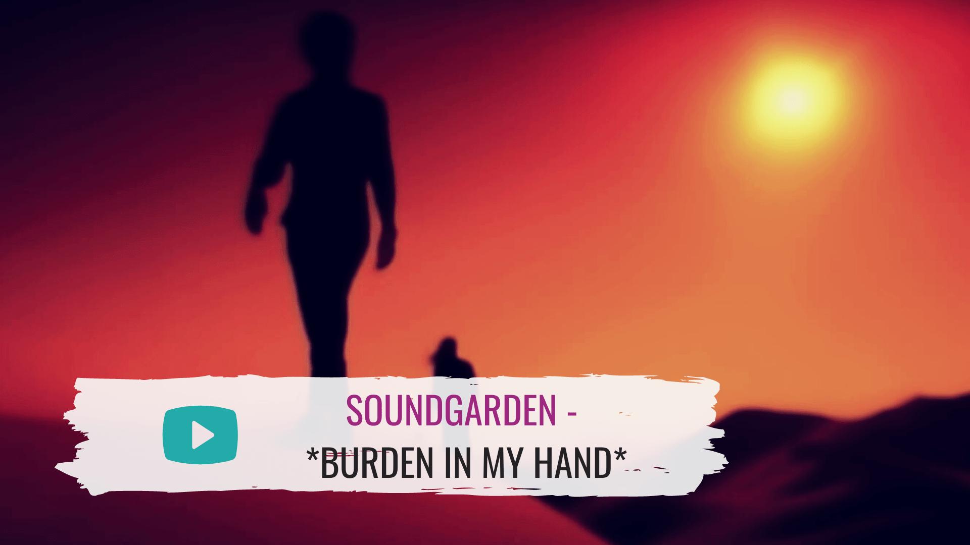 Musikvideo: Soundgarden – *Burden In My Hand*